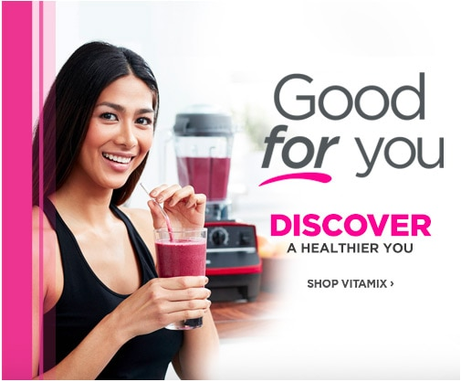Good For You - Shop Vitamix