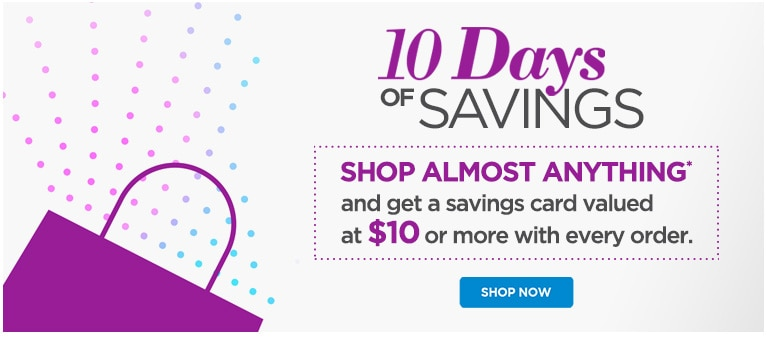 10 Days of Savings - Shop Almost Anything & get a savings card valued at $10 or more with every order