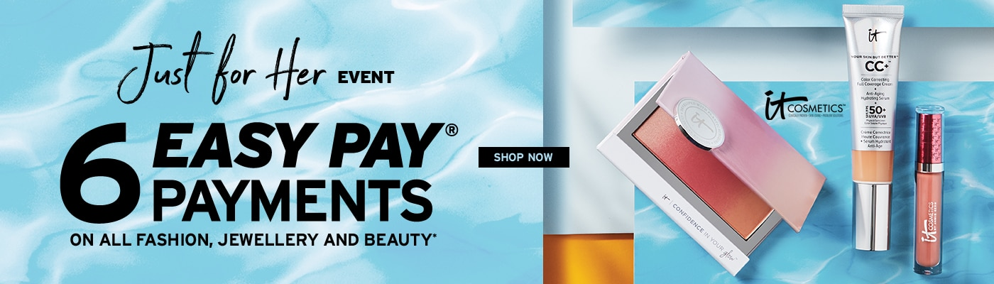 Just For Her Event - 6 Easy Pay Payments on on all Beauty, Fashion & Jewellery